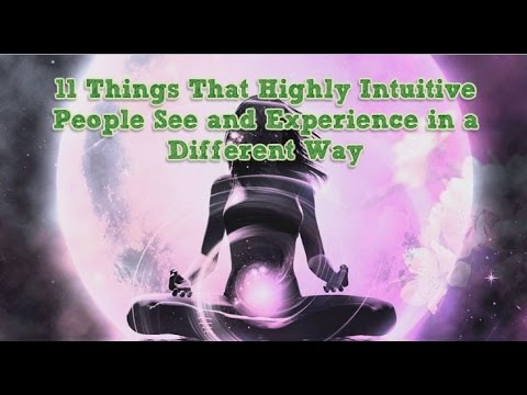 11 Things That Highly Intuitive People See and Experience in a Different Way