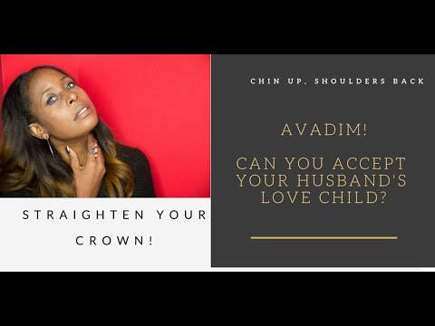 AVADIM! Can You Accept Your Husbands Love Child?