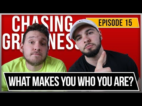 What Makes You Who You Are? - Chasing Greatness: Episode 15