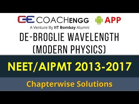 NEET Problems   De Broglie Wavelength (Modern Physics)   2013 to 2017   Chapterwise Solutions