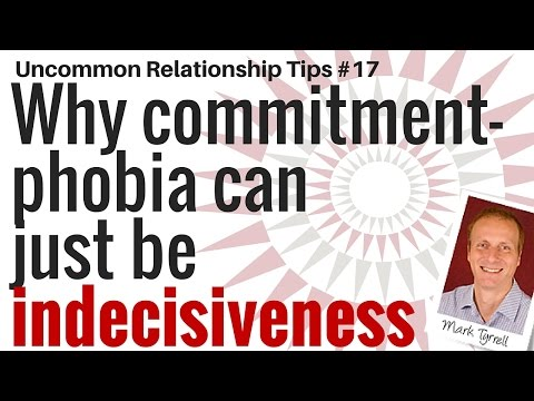 Why commitment-phobia can just be indecisiveness [Uncommon Relationship tips #17]