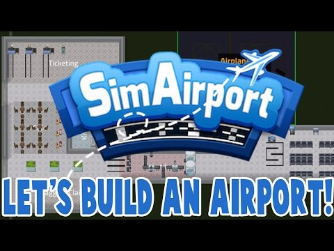 Sim Airport - LET'S BUILD AN AIRPORT! Let's Play SimAirport #1