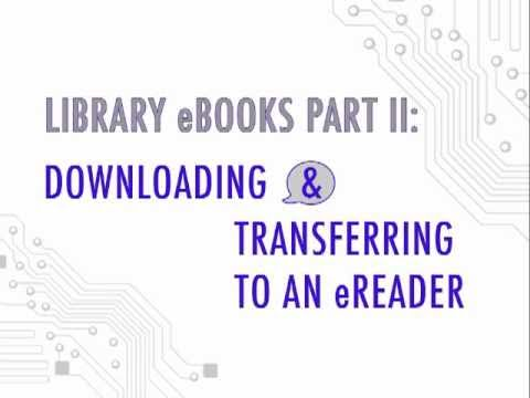 Library eBooks Part II: Downloading & Transferring eBooks to an eReader