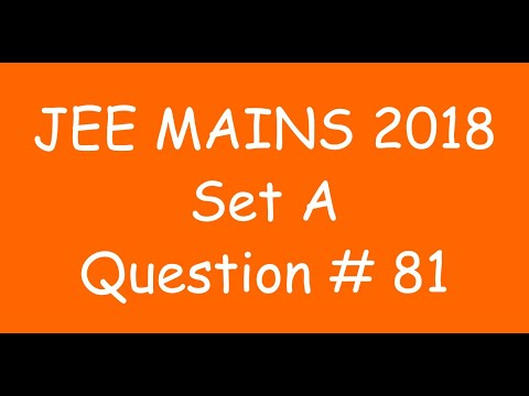 2018 JEE Mains - Solution of Question no. 81 ( MATHS, SET A)