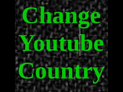 how to change your country on Youtube 2017