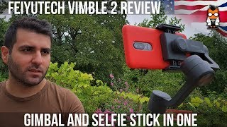 Gimbal and Selfie Stick in One - FeiyuTech Vimble 2 Review
