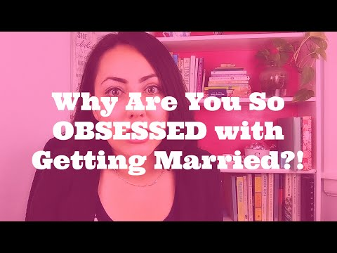 Relationship Advice: Why You're So Obsessed with Getting Married
