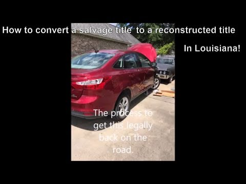 HOW TO Convert A CoPart Salvage Title to a reconstructed title in  Louisiana - 2013 Ford Focus