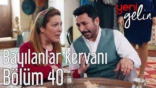 Download Yeni Gelin 40. Bölüm - Bayılanlar Kervanı Video