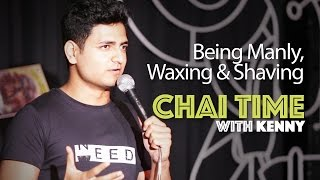 Chai Time Comedy with Kenny Sebastian : Being Manly, Waxing & Shaving.