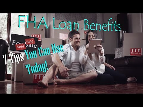 FHA Loan Benefits- 7 Tips You Can Use Today!