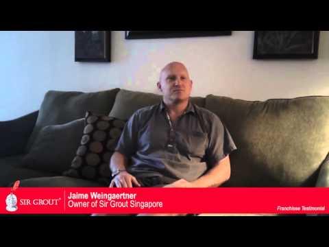 Sir Grout Franchisee Testimonial: James Weingaertner - Singapore
