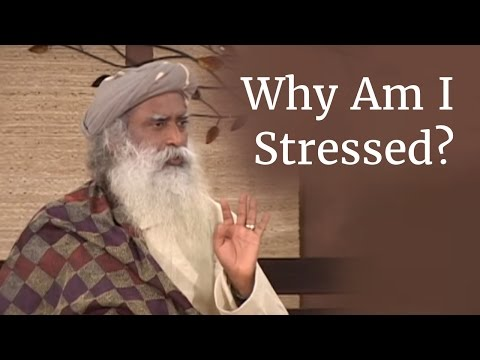 Why Am I Stressed? - Sadhguru on Stress