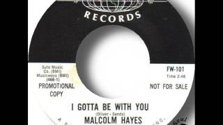 Malcolm Hayes   I Gotta Be With You