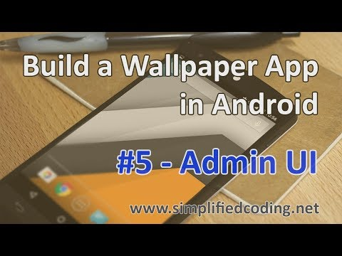 #5 Build a Wallpaper App in Android - Admin UI