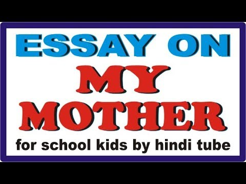 how to make a happy family essay  essay on my mother for school kids in english by hindi tube rohit