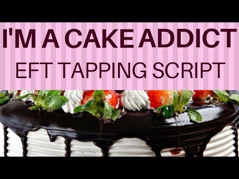 I'm A Cake Addict EFT Tapping Script