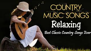 Relaxing Country Songs Of All Time  - Best Classic Country Songs Collection