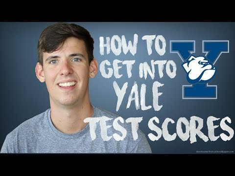 HOW TO GET INTO YALE: TEST SCORES