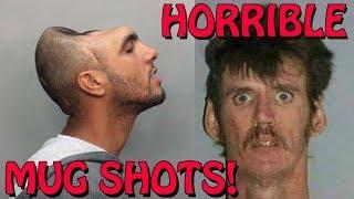 Horrible Mug Shots...