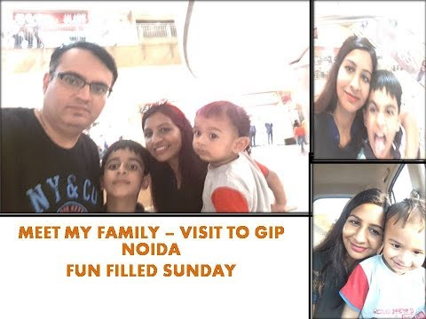 SUNDAY AT GIP MALL NOIDA, FIRST VLOG (meet my family)