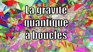 La gravité quantique à boucles — Science étonnante #33