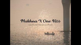MAKHNA X ONE KISS | Lopamudra Bandyopadhyay