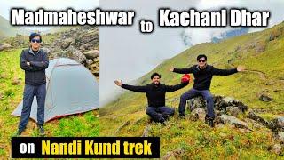 Madmaheshwar To Kanchani Dhar On Nandi Kund Trek Travel Vlog   काचनी धार पे मौसम के आगे मानी हार