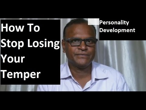 How to develop your personality! How to stop losing your temper! Control anger!