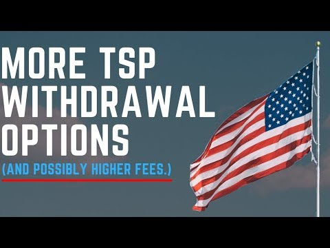 The TSP is Getting More Withdrawal Options (and possibly higher fees!)