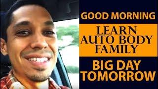 Good morning learn auto body family big day tomorrow