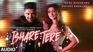 ISHARE TERE Full Audio Song | Guru Randhawa, Dhvani Bhanushali | DirectorGifty | Bhushan Kumar