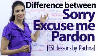 Difference between - Sorry, Excuse me & Pardon - Free Spoken English lesson.