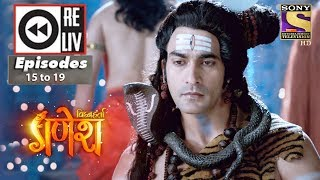 Weekly Reliv | Vighnaharta Ganesh | 11th Sep to 15th Sep 2017 | Episode 15 to 19