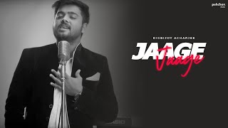 Jaage Jaage - Unplugged Cover   Digbijoy Acharjee