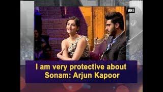 I am very protective about Sonam: Arjun Kapoor - Bollywood News
