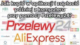 JAK ZAPŁACIĆ PRZY POMOCY PRZELEWY24 ZA ZAKUPY Z APLIKACJI ALIEXPRESS | ALILOVE.PL