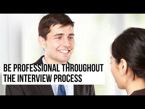 Be Professional Throughout the Interview Process