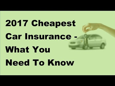 2017 Cheapest Car Insurance  | What You Need To Know Before Closing The Deal