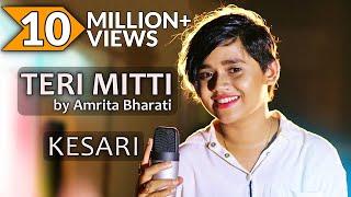 Teri Mitti - Kesari | Female Cover | Amrita Bharati | Arko | Bpraak | Akshay Kumar & Parineeti