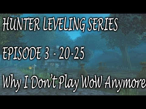 Hunter Leveling Series - Episode #3 - Why I Don't Play WoW Much Anymore