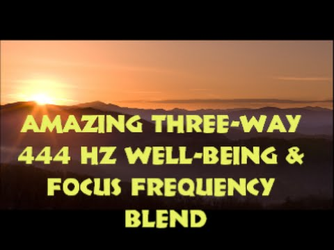 POWERFUL! THREE-WAY 444 Hz WELL-BEING & FOCUS Frequency Blend--with Music