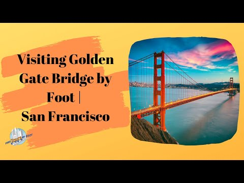 Visiting Golden Gate Bridge by Foot | San Francisco
