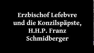 Erzbischof Lefebvre und die Konzilspäpste - Pater Franz Schmidberger