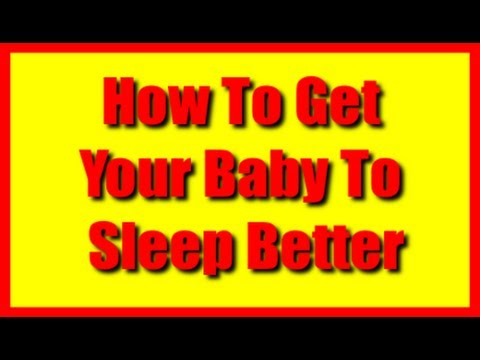 How To Get Your Baby To Sleep Better At Night -Fast Way To Getting Babies Sleeping Through The Night