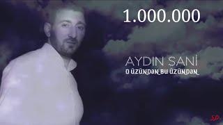 Aydın Sani - O üzündən Bu üzündən / 2018