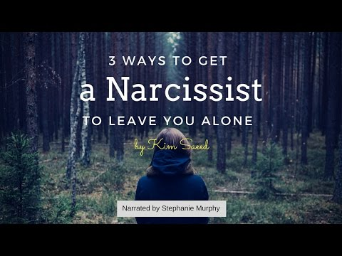 3 Ways to Get a Narcissist to Leave You Alone