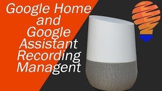 Google Home Privacy Settings and Management - How to Delete Your Google Home Recordings
