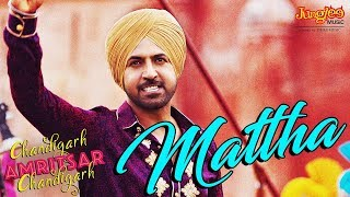 Mattha   Karamjit Anmol   Gippy Grewal   Sargun Mehta   Chandigarh Amritsar Chandigarh