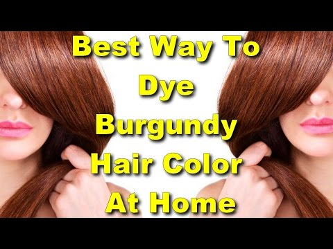 best way to dye burgundy hair color at home